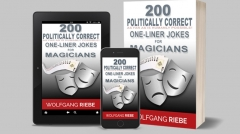200 POLITICALLY CORRECT One-Liner Jokes for Magicians by Wolfgang Riebe