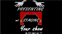 PRESENTING and STAGING Your SHOW by Luis Magic